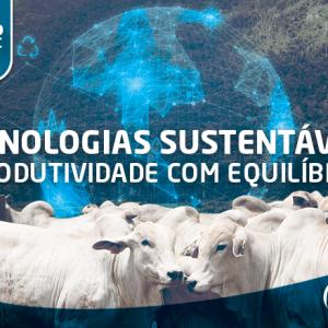 Tecnologias sustentáveis – produtividade com equilíbrio através da pecuária sustentável